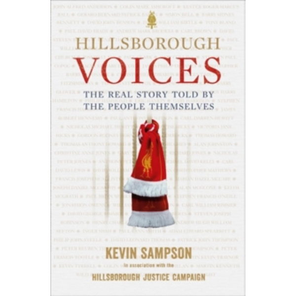 Hillsborough Voices: The Real Story Told by the People Themselves by Kevin Sampson, Hillsborough Justice Campaign (Paperback, 2016)