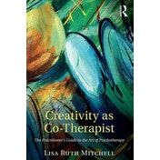 Creativity as Co-Therapist: The Practitioner's Guide to the Art of Psychotherapy by Lisa Mitchell (Paperback, 2016)