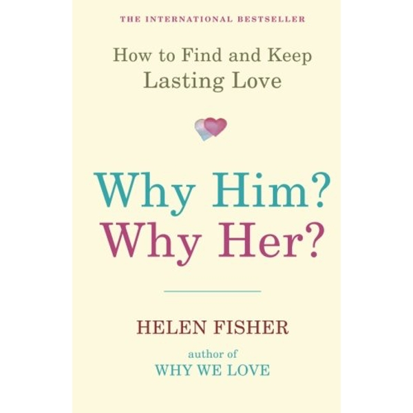 Why Him? Why Her?: How to Find and Keep Lasting Love by Helen Fisher (Paperback, 2011)