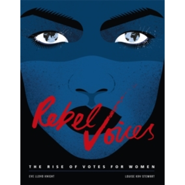 Rebel Voices : The Rise of Votes for Women