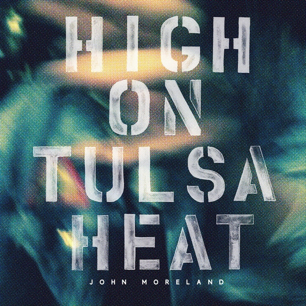 John Moreland - High On Tulsa Heat Vinyl