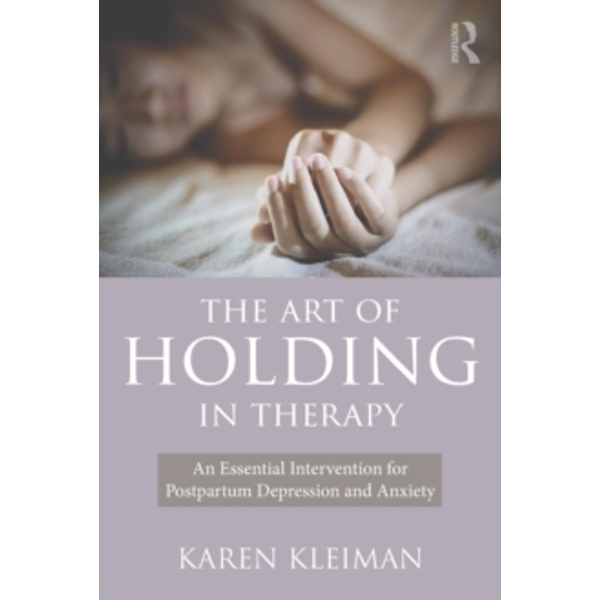 The Art of Holding in Therapy : An Essential Intervention for Postpartum Depression and Anxiety