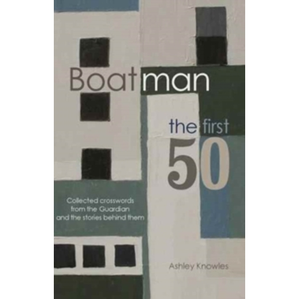 Boatman - The First 50 : Collected Crosswords from the Guardian and the Stories Behind Them