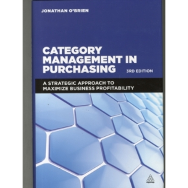 Category Management in Purchasing : A Strategic Approach to Maximize Business Profitability