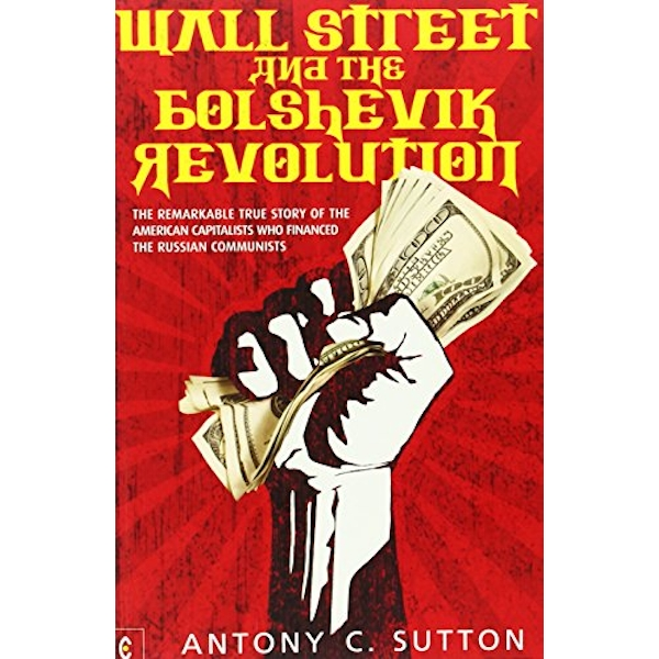 Wall Street and the Bolshevik Revolution: The Remarkable True Story of the American Capitalists Who Financed the Russian Communists by Antony Cyril Sutton (Paperback, 2011)