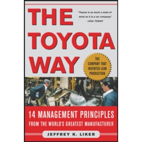The Toyota Way: 14 Management Principles from the World's Greatest Manufacturer by Jeffrey K. Liker (Hardback, 2003)