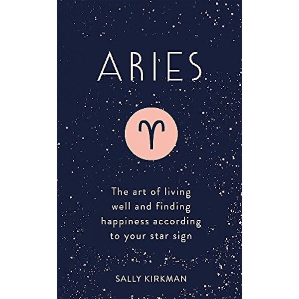 Aries The Art of Living Well and Finding Happiness According to Your Star Sign Hardback 2018
