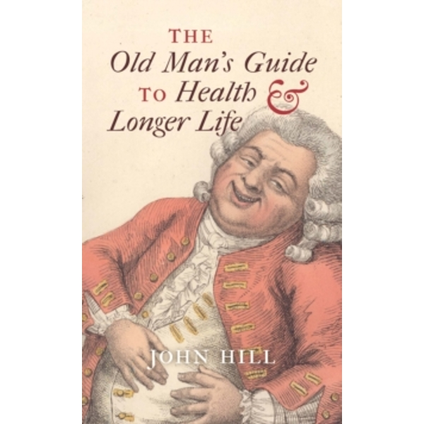 The Old Man's Guide to Health and Longer Life by John Hill (Hardback, 2013)