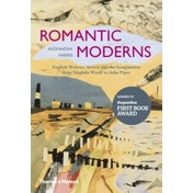 Romantic Moderns : English Writers, Artists and the Imagination from Virginia Woolf to John Piper