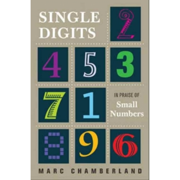 Single Digits : In Praise of Small Numbers