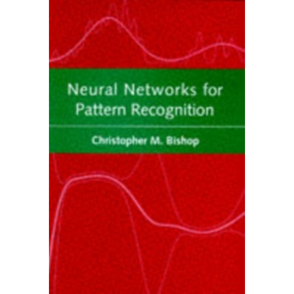 Neural Networks for Pattern Recognition by Christopher M. Bishop (Paperback, 1995)