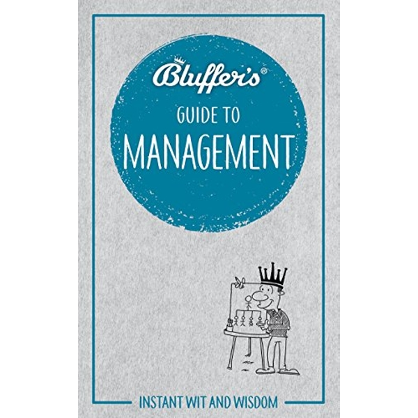 Bluffer's Guide to Management Instant wit and wisdom Paperback / softback 2018