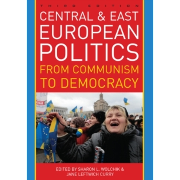 Central and East European Politics: From Communism to Democracy by Rowman & Littlefield (Paperback, 2014)