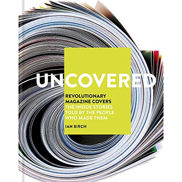 Uncovered Revolutionary Magazine Covers - The inside stories told by the people who made them Hardback 2018