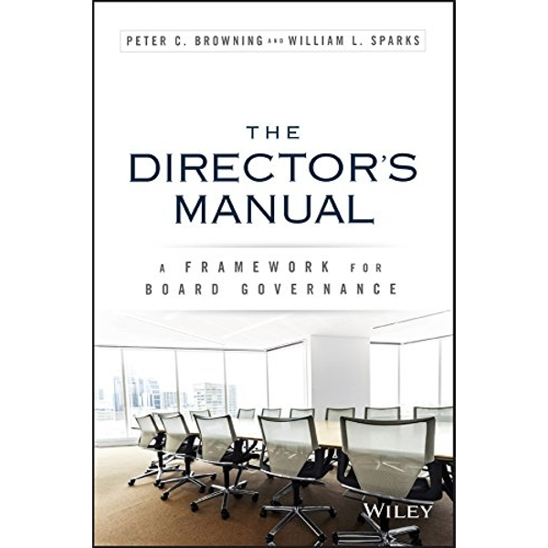 The Directors Manual: A Framework for Board Governance by Peter C. Browning, William L. Sparks (Hardback, 2016)