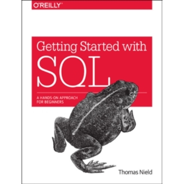 Getting Started with SQL: A Hands-on Approach for Beginners by Thomas Nield (Paperback, 2016)