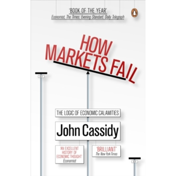How Markets Fail: The Logic of Economic Calamities by John Cassidy (Paperback, 2010)