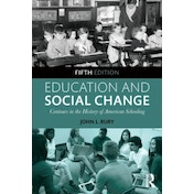 Education and Social Change: Contours in the History of American Schooling by John L. Rury (Paperback, 2015)