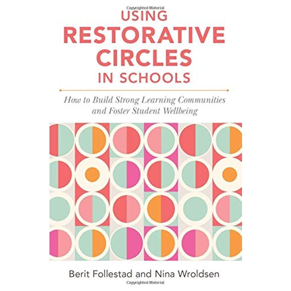 Using Restorative Circles in Schools How to Build Strong Learning Communities and Foster Student Wellbeing Paperback / softback 2018