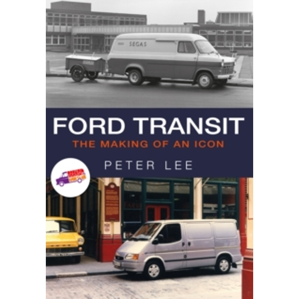 Ford Transit : The Making of an Icon