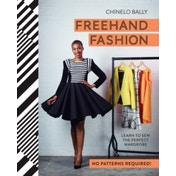 Freehand Fashion : Learn to sew the perfect wardrobe - no patterns required!