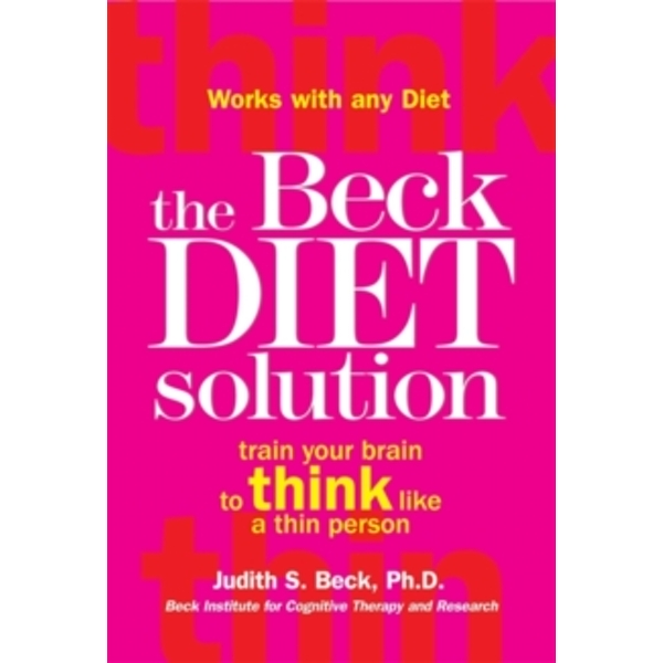 The Beck Diet Solution: Train Your Brain to Think Like a Thin Person by Judith S. Beck (Paperback, 2008)