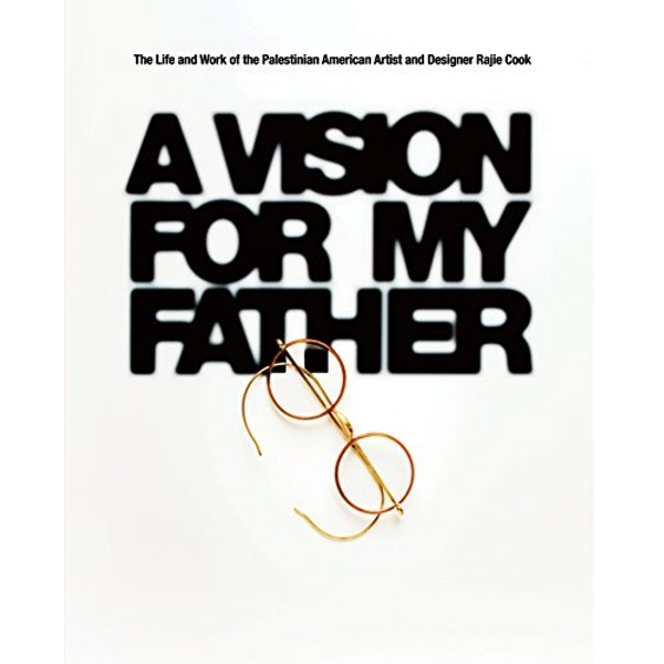A Vision for My Father: The Life and Work of Palestinian-American Artist and Designer Rajie Cook by Rajie Cook (Hardback, 2017)