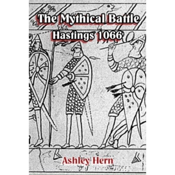 The Mythical Battle : Hastings 1066