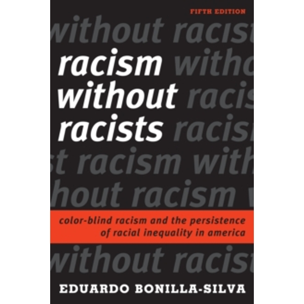 Racism without Racists: Color-Blind Racism and the Persistence of Racial Inequality in America by Eduardo Bonilla-Silva (Paperback, 2017)
