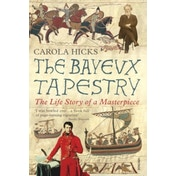 The Bayeux Tapestry : The Life Story of a Masterpiece