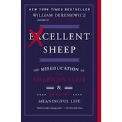 Excellent Sheep: The Miseducation of the American Elite and the Way to a Meaningful Life by William Deresiewicz (Paperback, 2015)