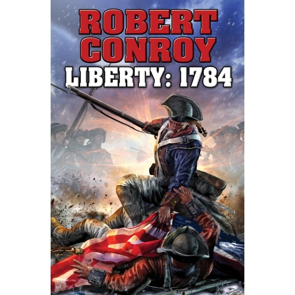 Liberty 1784: Second War for Independance by Robert Conroy (Hardback, 2014)