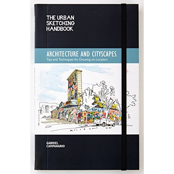 The Urban Sketching Handbook: Architecture and Cityscapes: Tips and Techniques for Drawing on Location by Gabriel Campanario (Paperback, 2014)