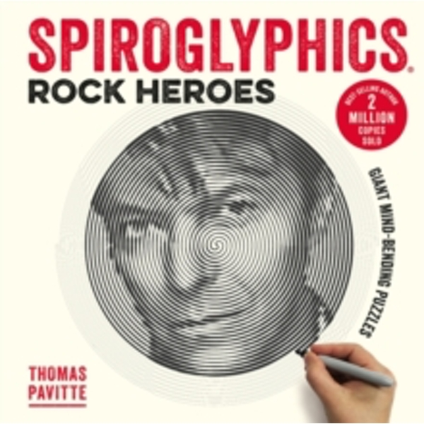 Spiroglyphics: Rock Heroes : Colour and reveal your musical heroes in these 20 mind-bending puzzles