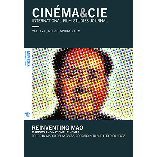 CINEMA&CIE INTERNATIONAL FILM STUDIES JOURN ALvol. XVIII, no. 30, Spring 2018 Reinventing Mao: Maoisms and National Cinemas Paperback / softback 2019