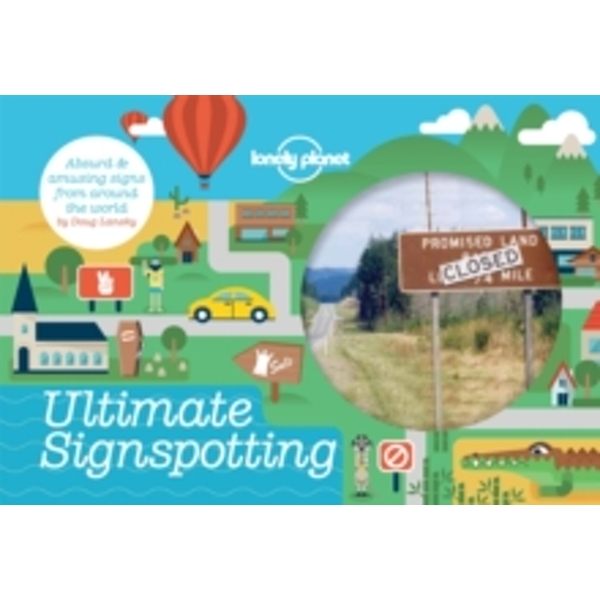 Ultimate Signspotting: Absurd & Amusing Signs from Around the World by Lonely Planet, Doug Lansky (Paperback, 2014)