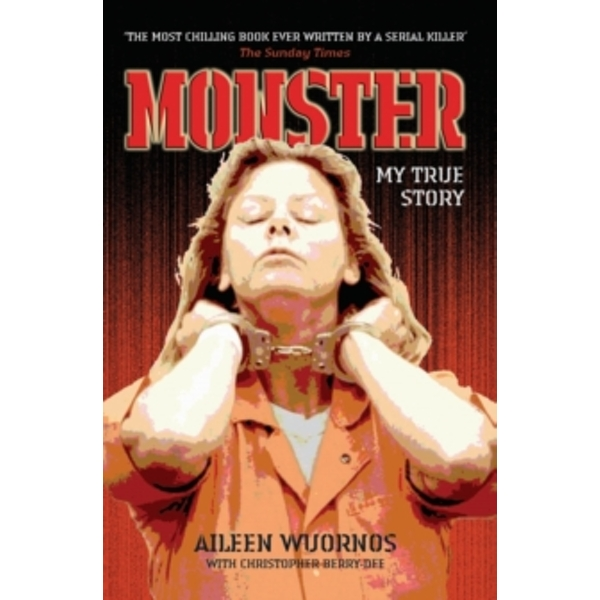 Monster: My True Story by Christopher Berry-Dee, Aileen Wuornos (Paperback, 2004)