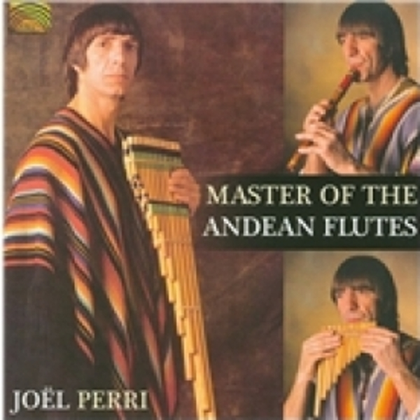 Joel Francisco Perri Master Of The Andean Flutes