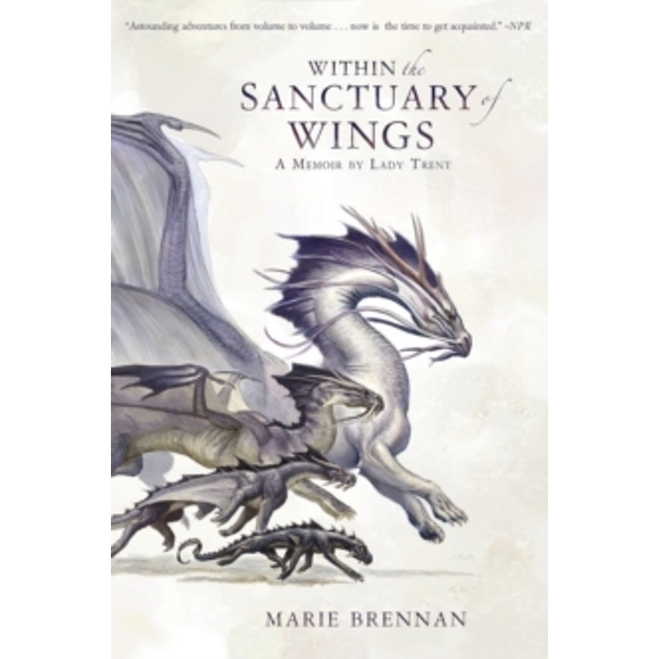 Within the Sanctuary of Wings: A Memoir by Lady Trent by Marie Brennan (Paperback, 2017)