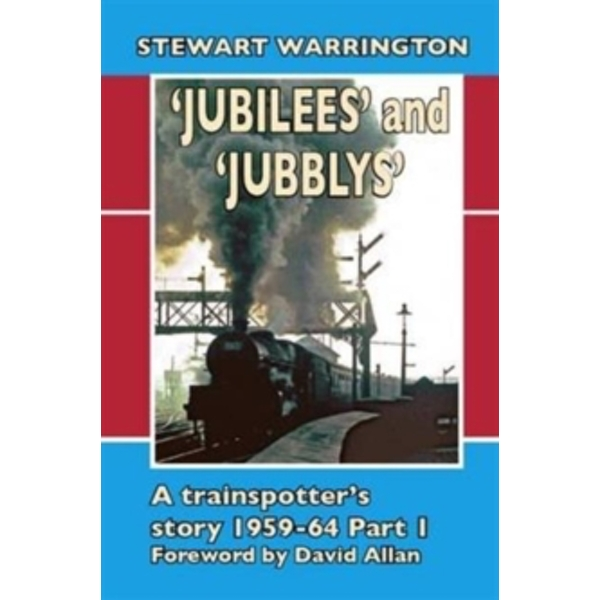 Jubilees' and 'Jubblys': A Trainspotter's Story 1959-1964 : Part 1