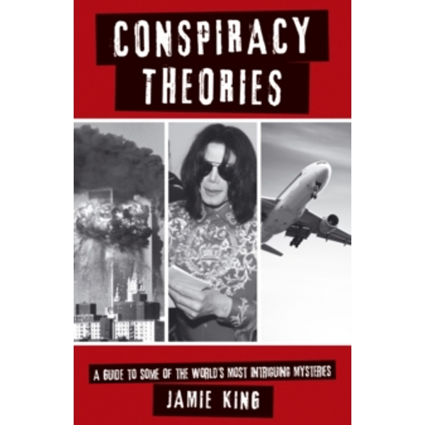 Conspiracy Theories: A Guide to the World's Most Intriguing Mysteries by Jamie King (Paperback, 2015)