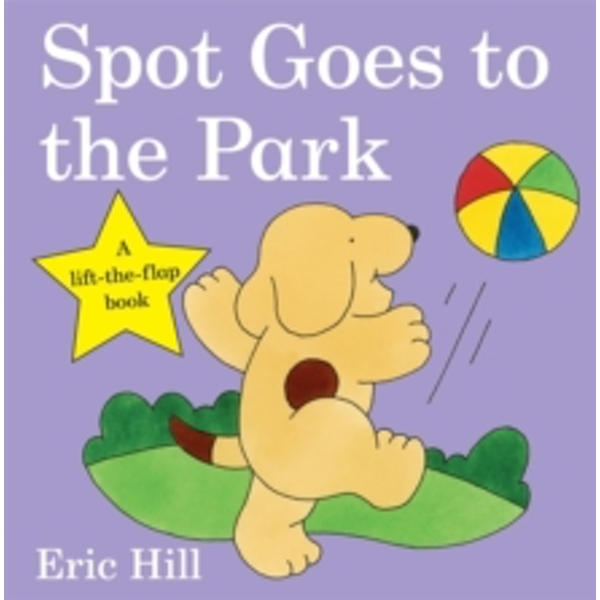 Spot Goes to the Park by Eric Hill (Board book, 2009)