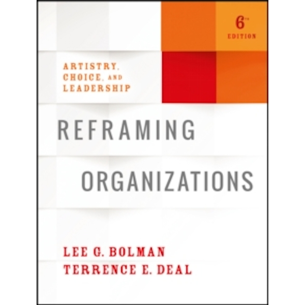 Reframing Organizations: Artistry, Choice, and Leadership by Lee G. Bolman, Terrence E. Deal (Hardback, 2017)