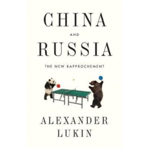 China and Russia : The New Rapprochement