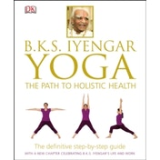 BKS Iyengar Yoga The Path to Holistic Health by Dorling Kindersley, B. K. S. Iyengar (Hardback, 2014)