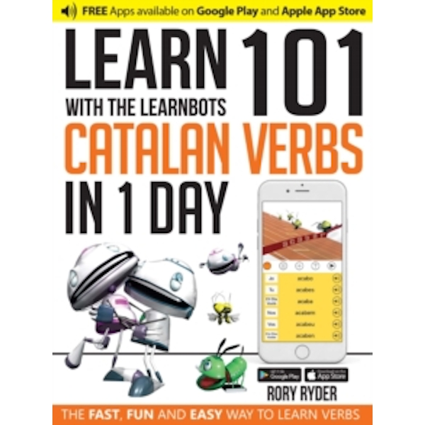Learn 101 Catalan Verbs in 1 Day with the Learnbots : The Fast, Fun and Easy Way to Learn Verbs