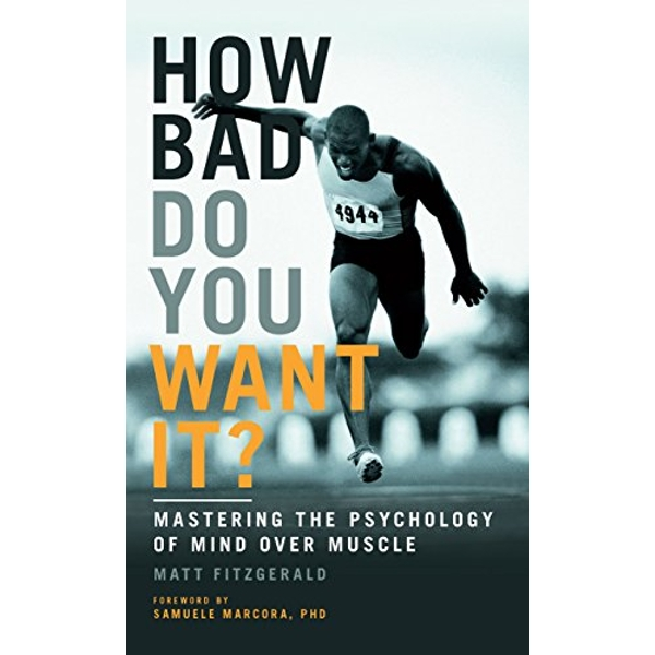 How Bad Do You Want It?: Mastering the Psychology of Mind Over Muscle by Matt Fitzgerald (Paperback, 2016)
