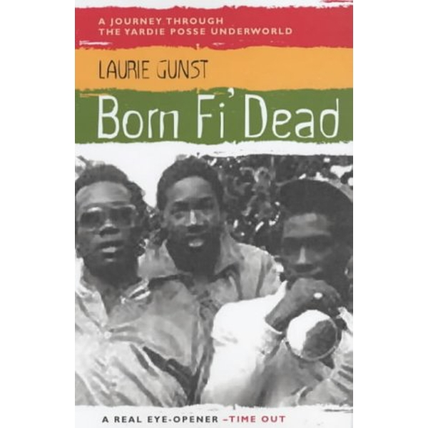 Born Fi' Dead: A Journey Through the Yardie Underworld by Laurie Gunst (Paperback, 2003)
