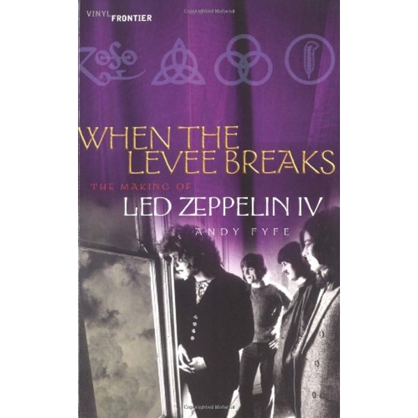 When the Levee Breaks: The Making of LED Zeppelin IV by Andy Fyfe (Paperback, 2003)