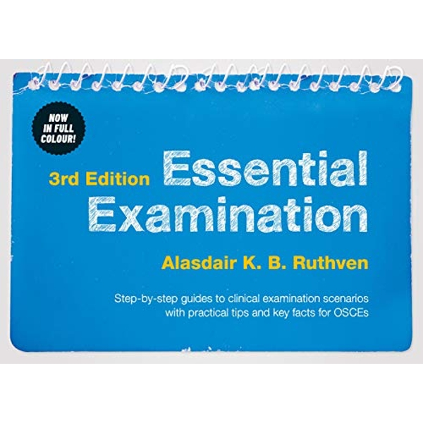 Essential Examination, third edition Step-by-step guides to clinical examination scenarios with practical tips and key facts for OSCEs Spiral bound 2015